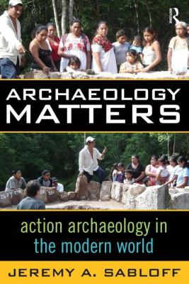 Archaeology Matters: Action Archaeology in the Modern World 9781598740899
