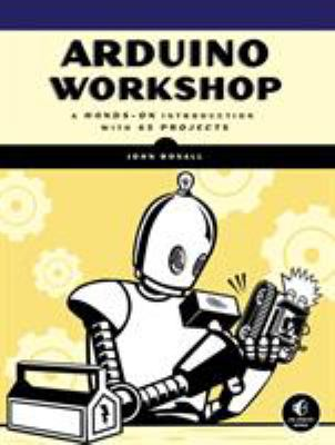 Arduino Workshop: A Hands-On, Project-Based Introduction 9781593274481