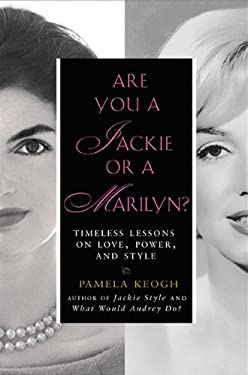Are You a Jackie or a Marilyn?: Timeless Lessons on Love, Power, and Style 9781592405695