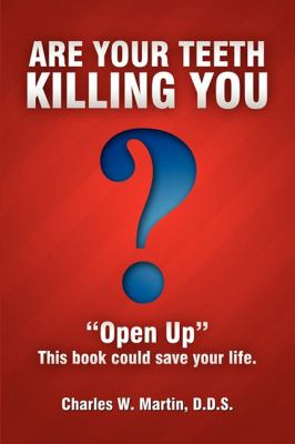 Are Your Teeth Killing You: Open Up This Book Could Save Your Life 9781599321790