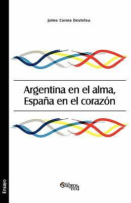 Argentina En El Alma, Espana En El Corazon 9781597546133