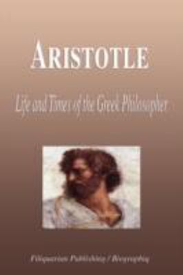 Aristotle - Life and Times of the Greek Philosopher (Biography) 9781599860008