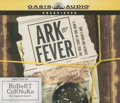 Ark Fever: The True Story of One Man's Search for Noah's Ark 9781598590227