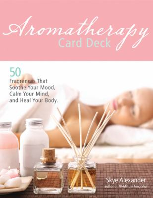 Aromatherapy Card Deck: 50 Fragrances That Soothe Your Mood, Calm Your Mind, and Heal Your Body 9781592333240