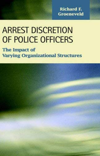 Arrest Discretion of Police Officers: The Impact of Varying Organizational Structures 9781593321253