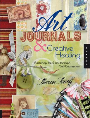 Art Journals & Creative Healing: Restoring the Spirit Through Self-Expression 9781592533640