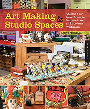 Art Making & Studio Spaces: Unleash Your Inner Artist: An Intimate Look at 31 Creative Work Spaces 9781592535392