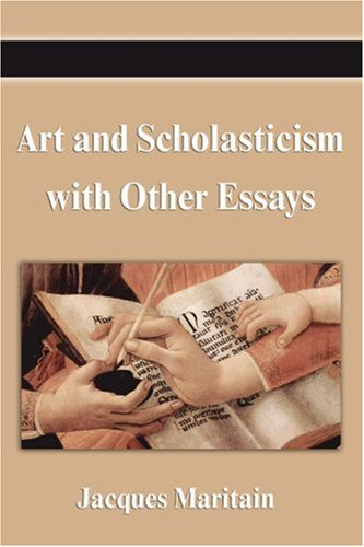 Art and Scholasticism with Other Essays 9781599867311