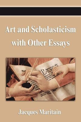 Art and Scholasticism with Other Essays 9781599868479