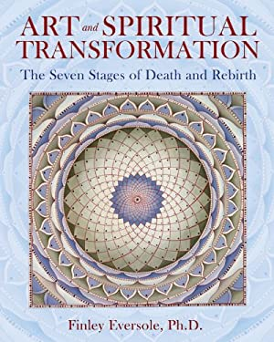Art and Spiritual Transformation: The Seven Stages of Death and Rebirth 9781594772818