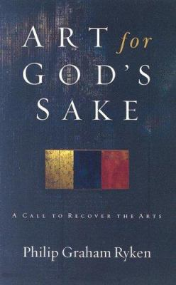Art for God's Sake: A Call to Recover the Arts 9781596380073