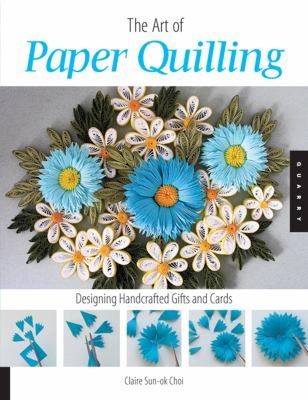 Art of Paper Quilling: Designing Handcrafted Gifts and Cards 9781592533862