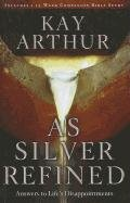 As Silver Refined: Answers to Life's Disappointments 9781594153624
