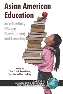 Asian American Education: Acculturation, Literacy Development, and Learning (PB) 9781593117221