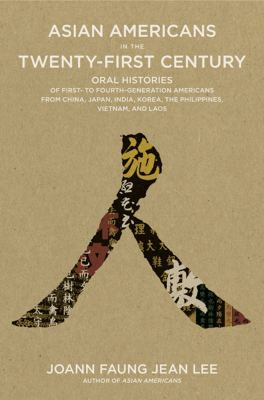 Asian Americans in the Twenty-First Century: Oral Histories of First- To Fourth-Generation Americans from China, Japan, India, Korea, the Philippines, 9781595584786