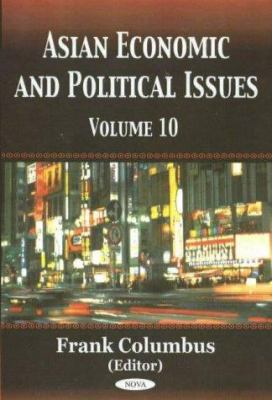 Asian Economic and Political Issues: Volume 10 9781594540899