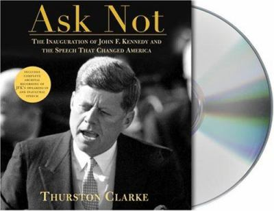 Ask Not: The Inauguration of John F. Kennedy and the Speech That Changed America 9781593975517