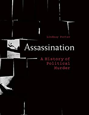 Assassination: A History of Political Murder 9781590203484
