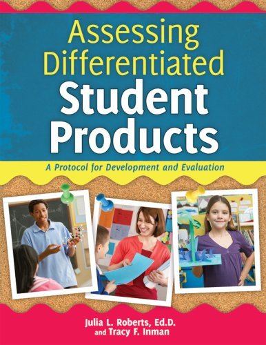 Assessing Differentiated Student Products: A Protocol for Development and Evaluation 9781593633554