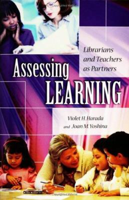 Assessing Learning: Librarians and Teachers as Partners 9781591582007