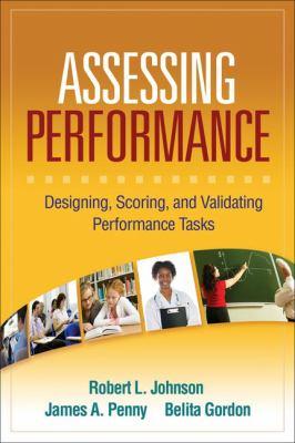 Assessing Performance: Designing, Scoring, and Validating Performance Tasks 9781593859886