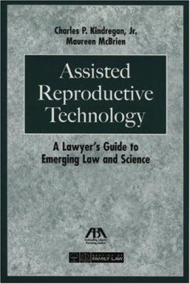 Assisted Reproductive Technology: A Lawyer's Guide to Emerging Law & Science 9781590316115