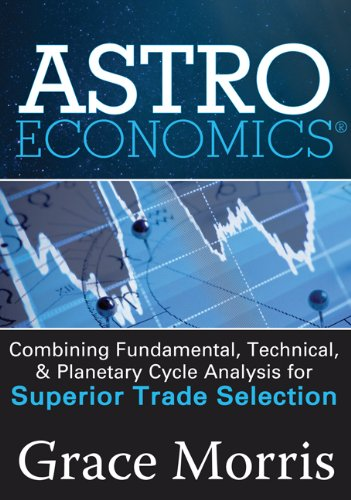 Astro Economics: Combining Fundamental, Technical, and Planetary Cycle Analysis for Superior Trade Selection