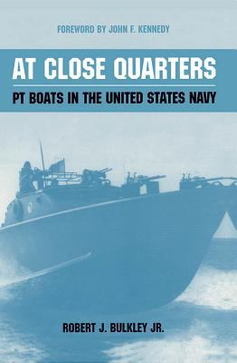 At Close Quarters: PT Boats in the United States Navy 9781591140955
