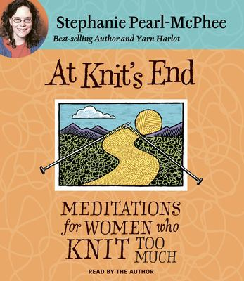 At Knit's End: Meditations for Women Who Knit Too Much 9781598875201