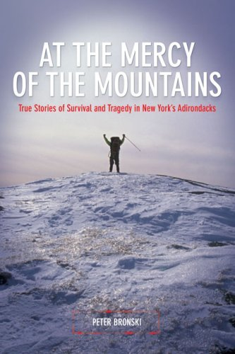 At the Mercy of the Mountains: True Stories of Survival and Tragedy in New York's Adirondacks 9781599213040