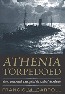 Athenia Torpedoed: The U-Boat Attack That Ignited the Battle of the Atlantic 9781591141488