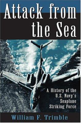 Attack from the Sea: A History of the U.S. Navy's Seaplane Striking Force 9781591148784