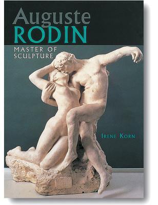Auguste Rodin: Master of Sculpture 9781597642323