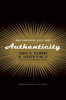 Authenticity: What Consumers Really Want 9781591391456