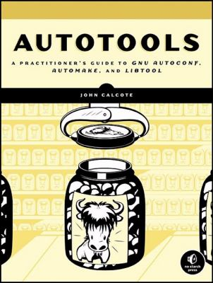 Autotools: A Practioner's Guide to GNU Autoconf, Automake, and Libtool