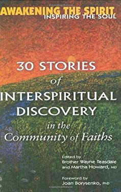 Awakening the Spirit, Inspiring the Soul: 30 Stories of Interspiritual Discovery in the Community of Faiths 9781594730399