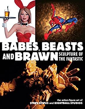 Babes, Beasts, and Brawn: Sculpture of the Fantastic 9781593070137