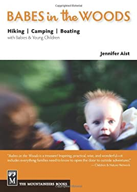 Babes in the Woods: Hiking, Camping, Boating with Babies & Young Children 9781594853432