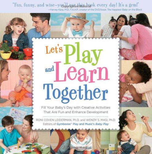 Let's Play and Learn Together: Fill Your Baby's Day with Creative Activities That Are Super Fun and Enhance Development 9781592334957