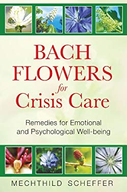Bach Flowers for Crisis Care: Remedies for Emotional and Psychological Well-Being 9781594772962