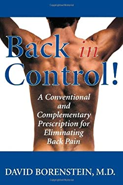Back in Control: Your Complete Prescription for Preventing, Treating, and Eliminating Back Pain from Your Life 9781590770153
