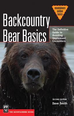 Backcountry Bear Basics: The Definitive Guide to Avoiding Unpleasant Encounters 9781594850288
