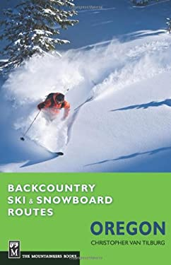 Backcountry Ski & Snowboard Routes: Oregon 9781594855160
