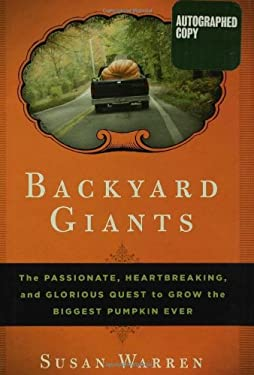 Backyard Giants: The Passionate, Heartbreaking, and Glorious Quest to Grow the Biggest Pumpkin Ever 9781596912786