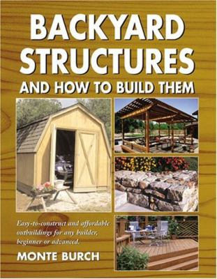 Backyard Structures and How to Build Them 9781592280100