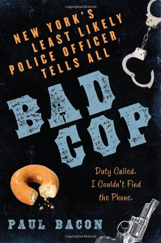 Bad Cop: New York's Least Likely Police Officer Tells All 9781596911598