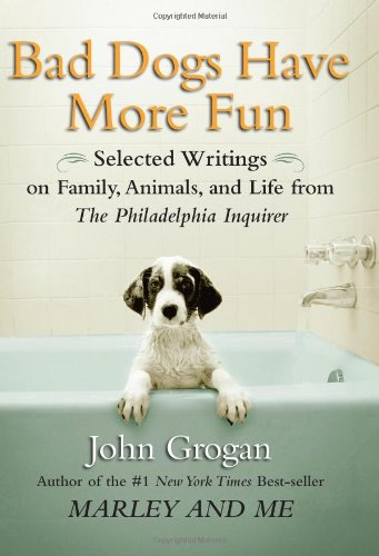 Bad Dogs Have More Fun: Selected Writings on Family, Animals and Life 9781593154684
