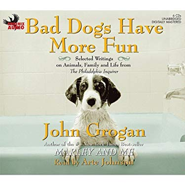 Bad Dogs Have More Fun: Selected Writings on Animals, Family and Life from the Philadelphis Inquirer 9781597775700