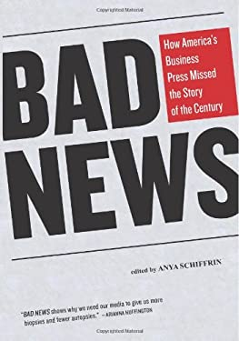 Bad News: How America's Business Press Missed the Story of the Century 9781595585493