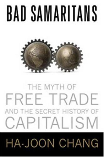 Bad Samaritans: The Myth of Free Trade and the Secret History of Capitalism 9781596913998